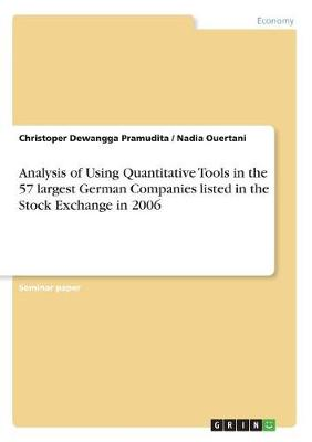 Analysis of Using Quantitative Tools in the 57 Largest German Companies Listed in the Stock Exchange in 2006 (Paperback)