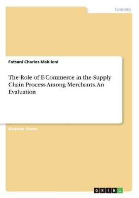 The Role of E-Commerce in the Supply Chain Process Among Merchants. an Evaluation (Paperback)