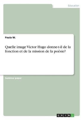 Quelle Image Victor Hugo Donne-T-Il de la Fonction Et de la Mission de la Poesie? (Paperback)
