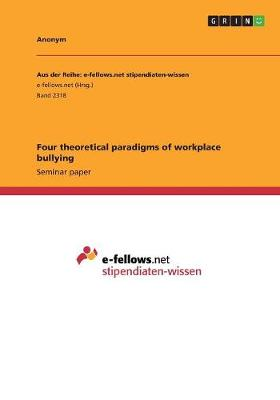 Four Theoretical Paradigms of Workplace Bullying (Paperback)