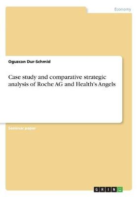 Case Study and Comparative Strategic Analysis of Roche AG and Health's Angels (Paperback)