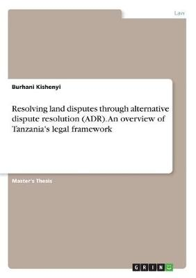 Resolving Land Disputes Through Alternative Dispute Resolution (Adr). an Overview of Tanzania's Legal Framework (Paperback)