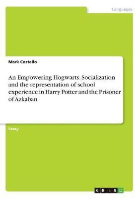 An Empowering Hogwarts. Socialization and the Representation of School Experience in Harry Potter and the Prisoner of Azkaban (Paperback)