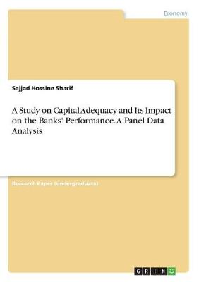 A Study on Capital Adequacy and Its Impact on the Banks' Performance. a Panel Data Analysis (Paperback)