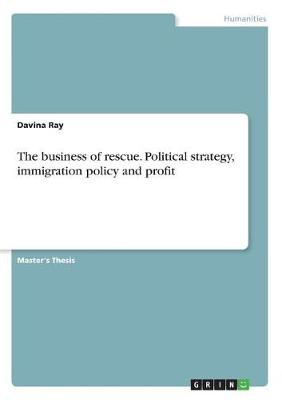 The Business of Rescue. Political Strategy, Immigration Policy and Profit (Paperback)