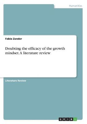 Doubting the Efficacy of the Growth Mindset. a Literature Review (Paperback)