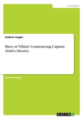 Hero or Villain? Constructing Captain Ahab's Identity (Paperback)