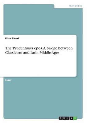 The Prudentius's Epos. a Bridge Between Classicism and Latin Middle Ages (Paperback)