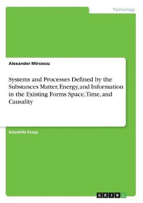 Systems and Processes Defined by the Substances Matter, Energy, and Information in the Existing Forms Space, Time, and Causality (Paperback)