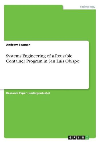 Systems Engineering of a Reusable Container Program in San Luis Obispo (Paperback)