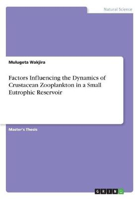 Factors Influencing the Dynamics of Crustacean Zooplankton in a Small Eutrophic Reservoir (Paperback)