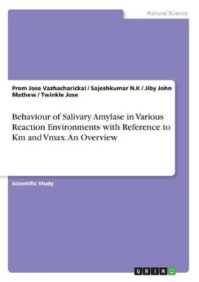 Behaviour of Salivary Amylase in Various Reaction Environments with Reference to Km and Vmax. an Overview (Paperback)