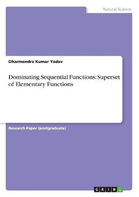 Dominating Sequential Functions: Superset of Elementary Functions (Paperback)