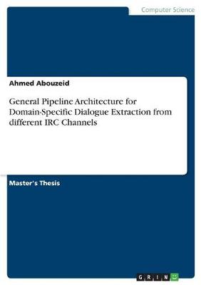 General Pipeline Architecture for Domain-Specific Dialogue Extraction from Different IRC Channels (Paperback)