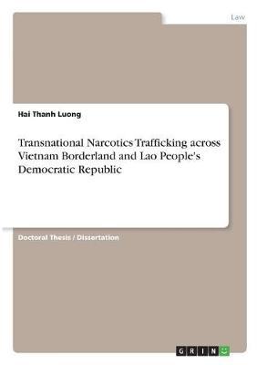 Transnational Narcotics Trafficking Across Vietnam Borderland and Lao People's Democratic Republic (Paperback)