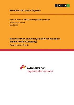 Business Plan and Analysis of Nest (Google's Smart Home Company) (Paperback)