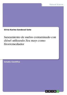 Saneamiento de Suelos Contaminado Con Diesel Utilizando Zea Mays Como Fitorremediador (Paperback)