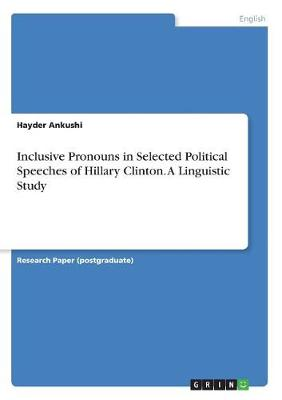 Inclusive Pronouns in Selected Political Speeches of Hillary Clinton. a Linguistic Study (Paperback)