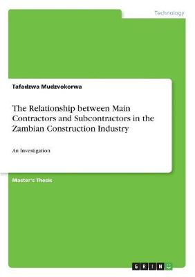 The Relationship Between Main Contractors and Subcontractors in the Zambian Construction Industry (Paperback)