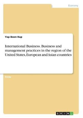 International Business. Business and Management Practices in the Region of the United States, European and Asian Countries (Paperback)