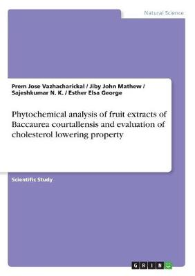 Phytochemical Analysis of Fruit Extracts of Baccaurea Courtallensis and Evaluation of Cholesterol Lowering Property (Paperback)