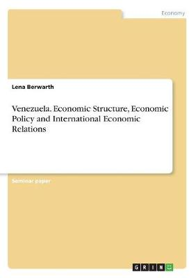 Venezuela. Economic Structure, Economic Policy and International Economic Relations (Paperback)