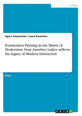 Postmodern Painting in the Mirror of Modernism. How Jonathan Lasker Reflects the Legacy of Modern Abstraction (Paperback)
