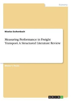 Measuring Performance in Freight Transport. a Structured Literature Review (Paperback)