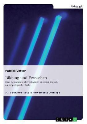 Bildung Und Fernsehen. Eine Betrachtung Der Television Aus Padagogisch-Anthropologischer Sicht (Paperback)