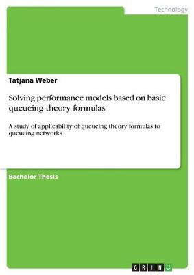 Solving Performance Models Based on Basic Queueing Theory Formulas (Paperback)