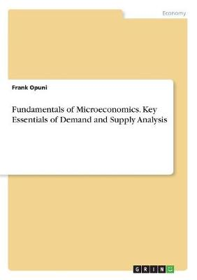 Fundamentals of Microeconomics. Key Essentials of Demand and Supply Analysis (Paperback)