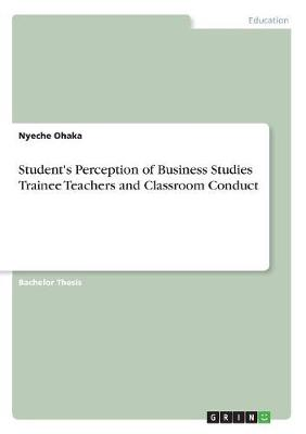 Student's Perception of Business Studies Trainee Teachers and Classroom Conduct (Paperback)