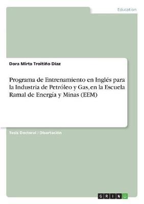 Programa de Entrenamiento En Ingl s Para La Industria de Petr leo Y Gas, En La Escuela Ramal de Energ a Y Minas (Eem) (Paperback)