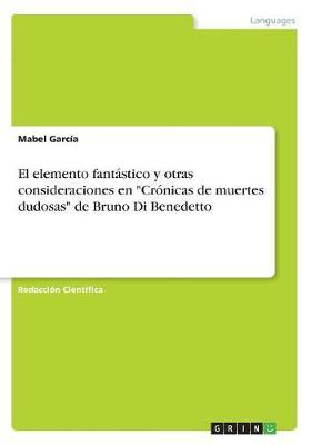 El Elemento Fantastico y Otras Consideraciones En Cronicas de Muertes Dudosas de Bruno Di Benedetto (Paperback)