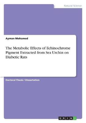 The Metabolic Effects of Echinochrome Pigment Extracted from Sea Urchin on Diabetic Rats (Paperback)