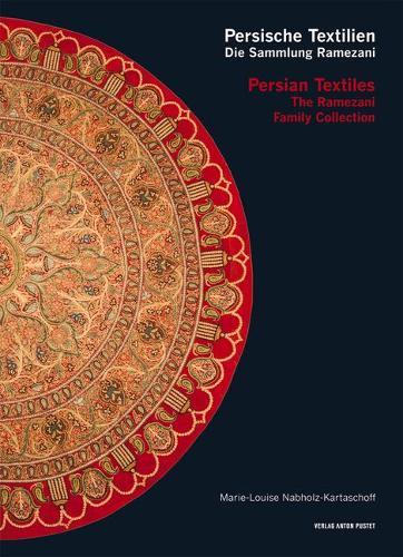 Persian Textiles. the Ramezani Family Collection: Persische Textilien. Die Sammlung Ramezani (Hardback)