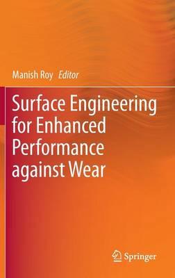 Surface Engineering for Enhanced Performance against Wear (Hardback)