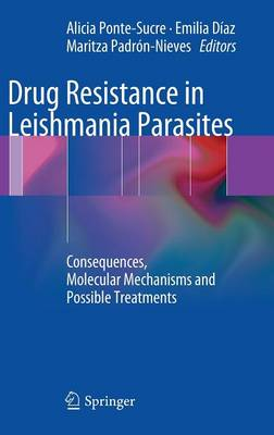Drug Resistance in Leishmania Parasites: Consequences, Molecular Mechanisms and Possible Treatments (Hardback)