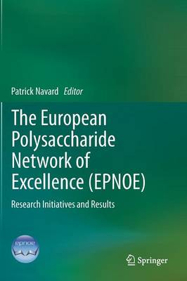 The European Polysaccharide Network of Excellence (EPNOE): Research Initiatives and Results (Hardback)