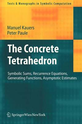 The Concrete Tetrahedron: Symbolic Sums, Recurrence Equations, Generating Functions, Asymptotic Estimates - Texts & Monographs in Symbolic Computation (Paperback)