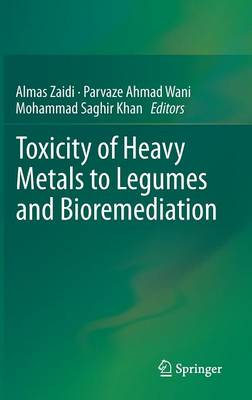 Toxicity of Heavy Metals to Legumes and Bioremediation (Hardback)