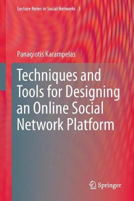 Techniques and Tools for Designing an Online Social Network Platform - Lecture Notes in Social Networks (Hardback)