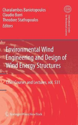 Environmental Wind Engineering and Design of Wind Energy Structures - CISM International Centre for Mechanical Sciences 531 (Hardback)