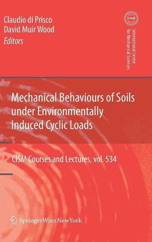 Mechanical Behaviour of Soils Under Environmentallly-Induced Cyclic Loads - CISM International Centre for Mechanical Sciences 534 (Hardback)