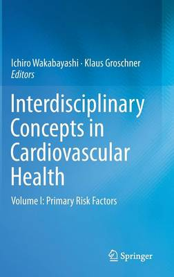 Interdisciplinary Concepts in Cardiovascular Health: Volume I: Primary Risk Factors (Hardback)