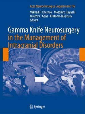 Gamma Knife Neurosurgery in the Management of Intracranial Disorders - Acta Neurochirurgica Supplement 116 (Hardback)