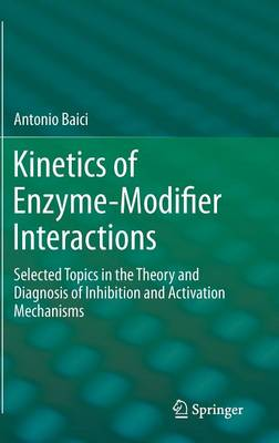 Kinetics of Enzyme-Modifier Interactions: Selected Topics in the Theory and Diagnosis of Inhibition and Activation Mechanisms (Hardback)