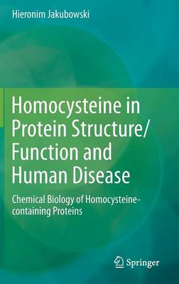 Homocysteine in Protein Structure/Function and Human Disease: Chemical Biology of Homocysteine-containing Proteins (Hardback)