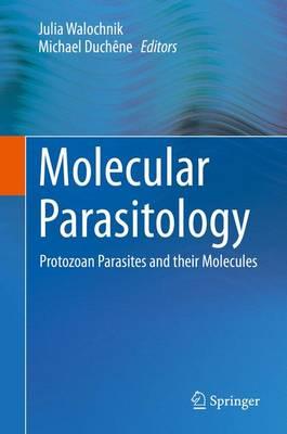 Molecular Parasitology: Protozoan Parasites and their Molecules (Hardback)