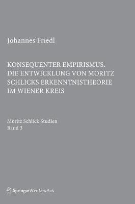 Konsequenter Empirismus: Die Entwicklung Von Moritz Schlicks Erkenntnistheorie Im Wiener Kreis - Schlick Studien 3 (Hardback)